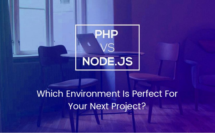 Node.Js Vs. PHP: Which Environment Is Perfect For Your Next Project?